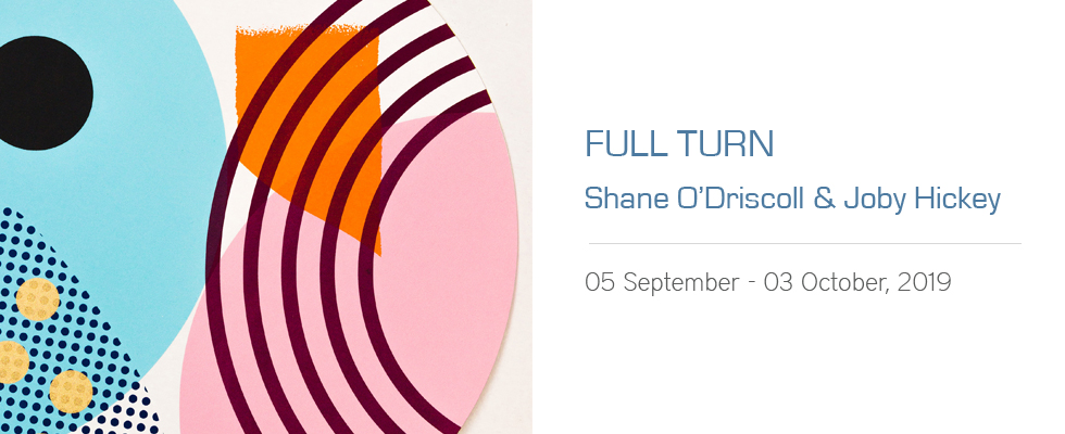 Full Turn, Shane O'Driscoll and Joby Hickey Art Exhibition