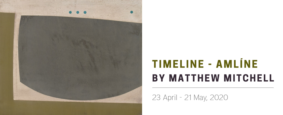 Matthew Mitchell - Timeline - Amlíne - New exhibition online and in our Dublin gallery