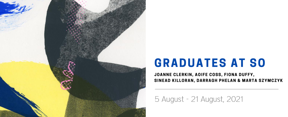 Graduates at SO - New Exhibition in our Dublin gallery